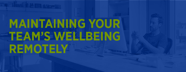 Maintain employee wellbeing remotely